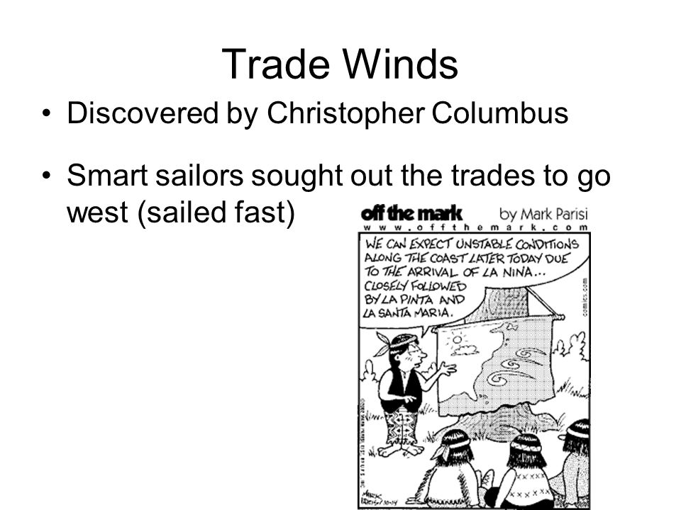 Trade Winds Discovered by Christopher Columbus Smart sailors sought out the trades to go west (sailed fast)