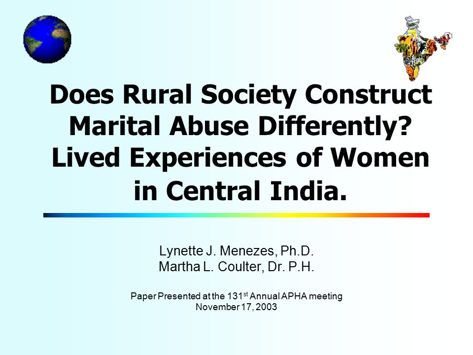 Recommendations for Research & Practice Implications for developing a screening tool Explore how mothers-in-law define abuse Explore men's constructions Dissemination of findings One-stop center for legal and social services Community-based prevention programs women's support groups