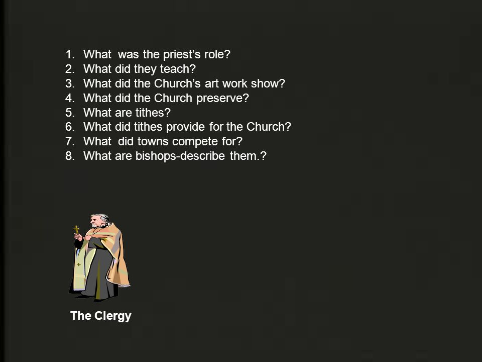 The Clergy 1.What was the priest's role. 2.What did they teach.