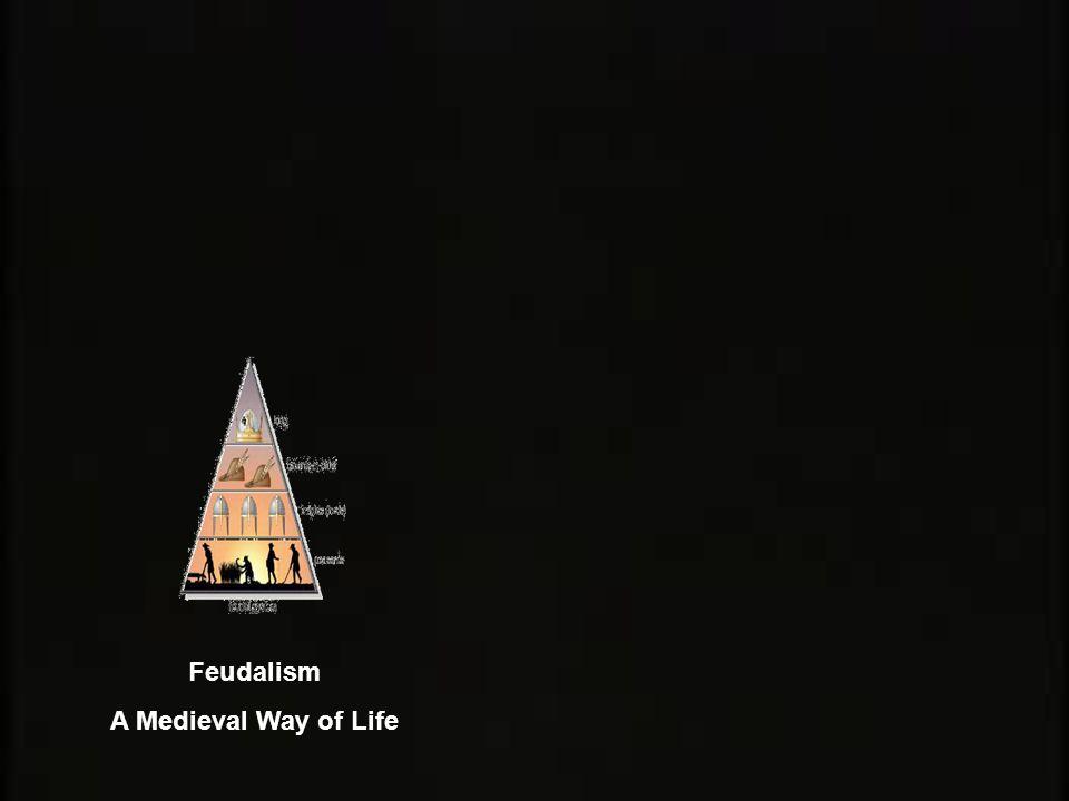 Feudalism A Medieval Way of Life