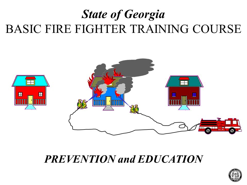 PREVENTION and EDUCATION State of Georgia BASIC FIRE FIGHTER TRAINING COURSE