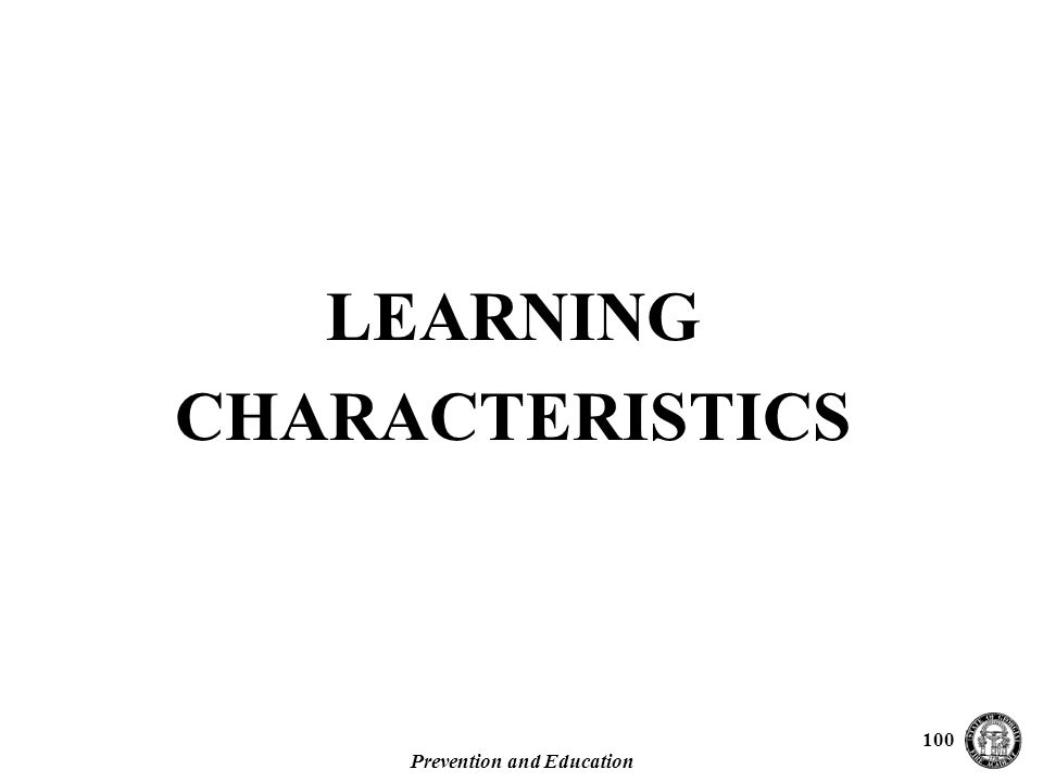 Prevention and Education 100 LEARNING CHARACTERISTICS