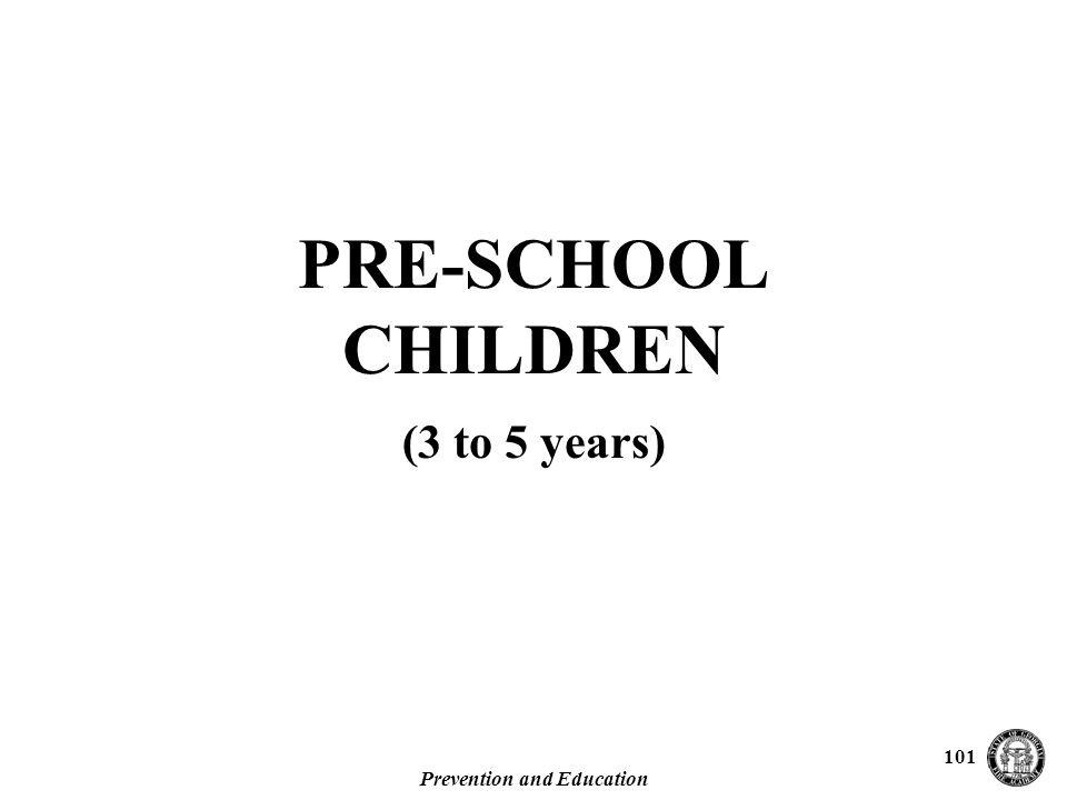 Prevention and Education 101 PRE-SCHOOL CHILDREN (3 to 5 years)