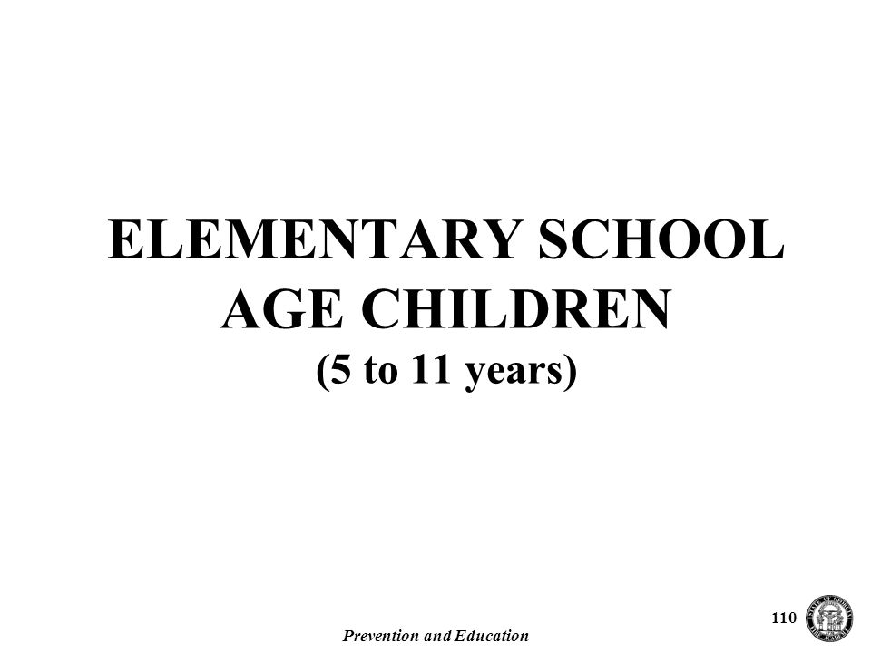 Prevention and Education 110 ELEMENTARY SCHOOL AGE CHILDREN (5 to 11 years)