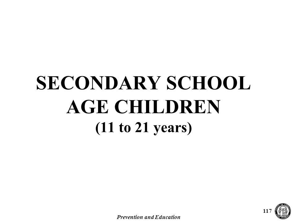 Prevention and Education 117 SECONDARY SCHOOL AGE CHILDREN (11 to 21 years)