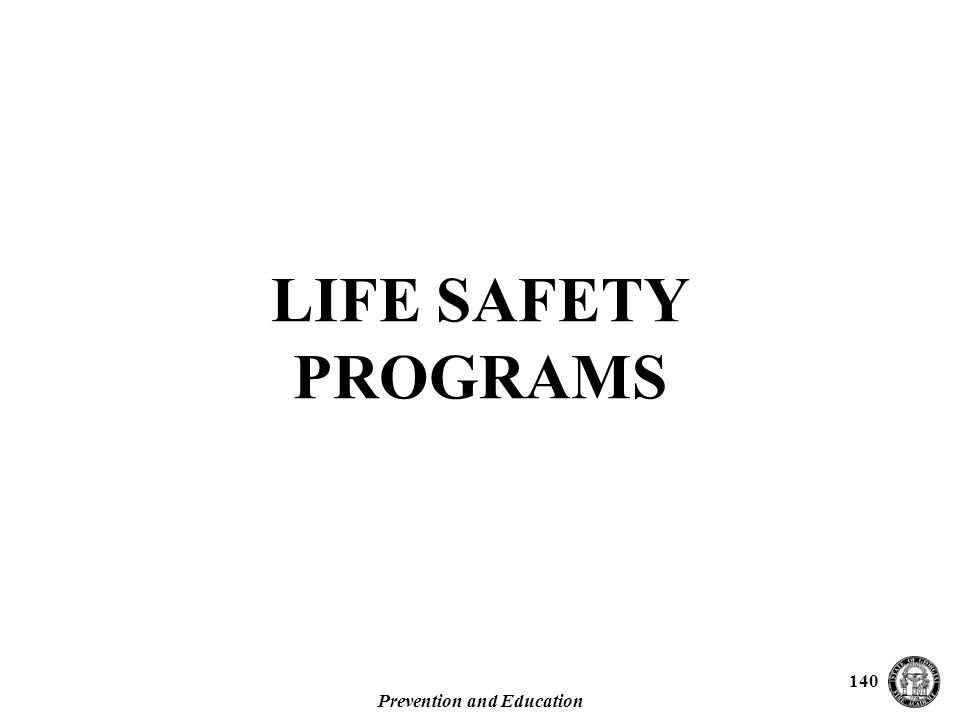 Prevention and Education 140 LIFE SAFETY PROGRAMS