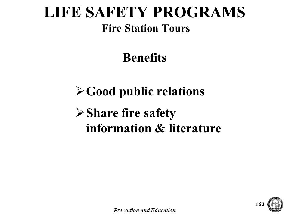 Prevention and Education 163  Good public relations  Share fire safety information & literature LIFE SAFETY PROGRAMS Fire Station Tours Benefits