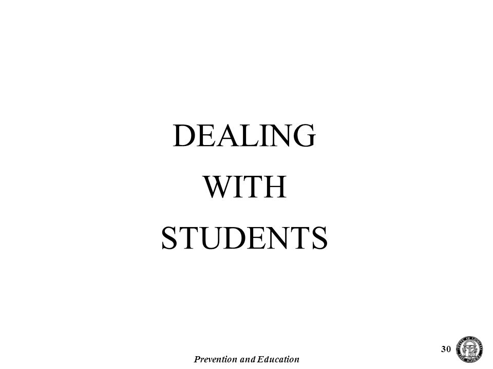 Prevention and Education 30 DEALING WITH STUDENTS
