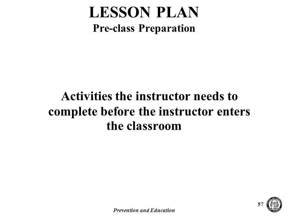 Prevention and Education 57 Activities the instructor needs to complete before the instructor enters the classroom LESSON PLAN Pre-class Preparation