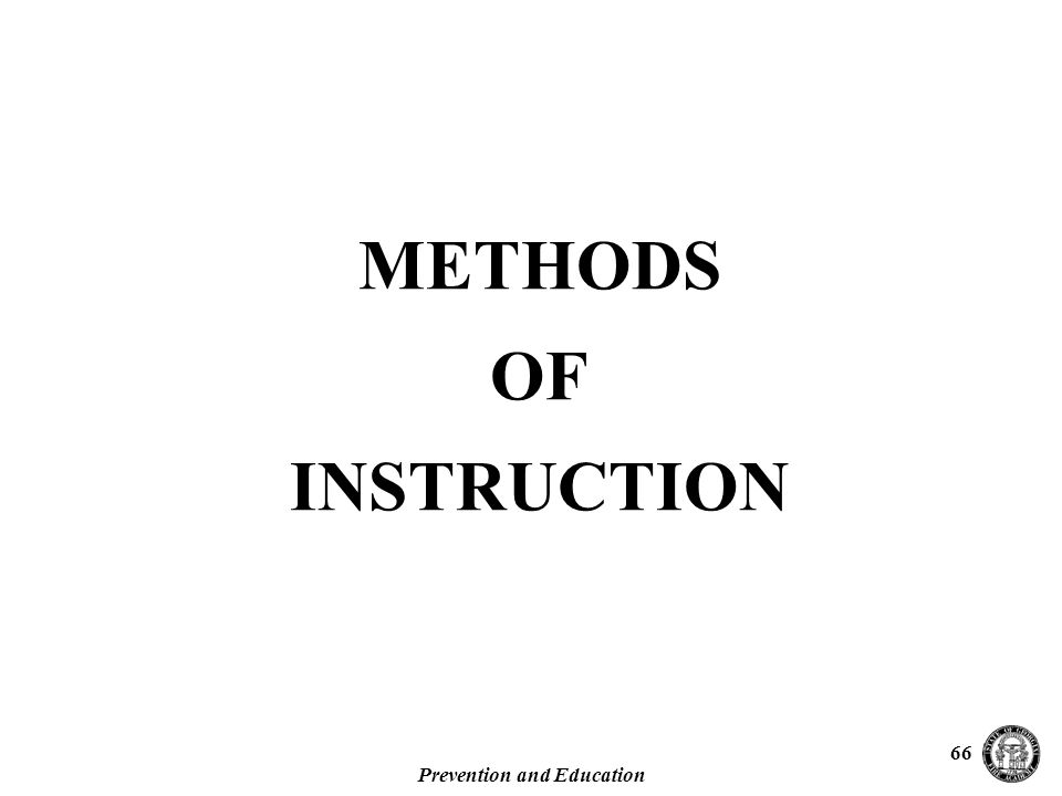 Prevention and Education 66 METHODS OF INSTRUCTION