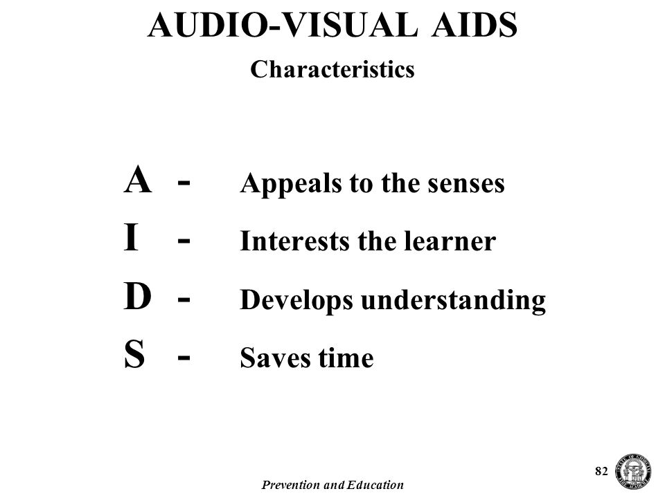 Prevention and Education 82 A- Appeals to the senses I - Interests the learner D- Develops understanding S- Saves time AUDIO-VISUAL AIDS Characteristics