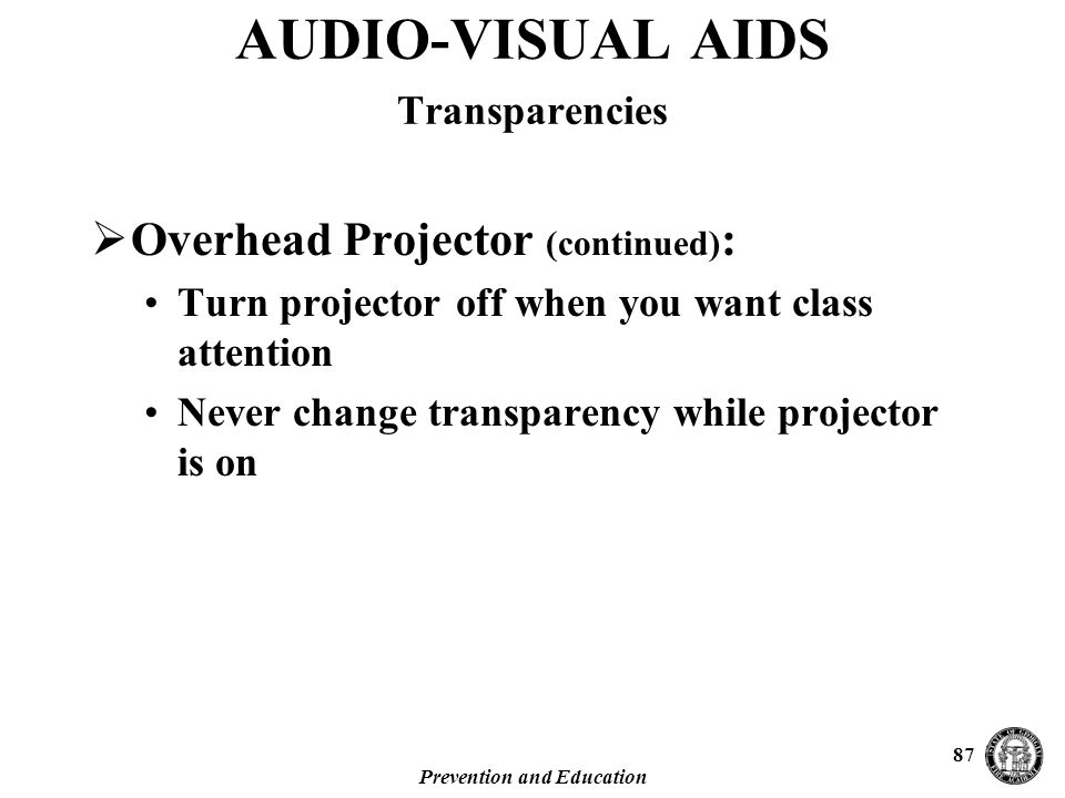 Prevention and Education 87  Overhead Projector (continued) : Turn projector off when you want class attention Never change transparency while projector is on AUDIO-VISUAL AIDS Transparencies
