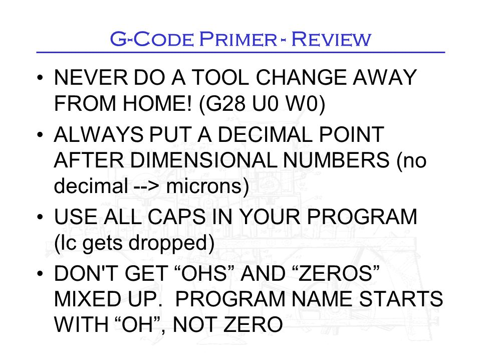 G-Code Primer - Review NEVER DO A TOOL CHANGE AWAY FROM HOME.