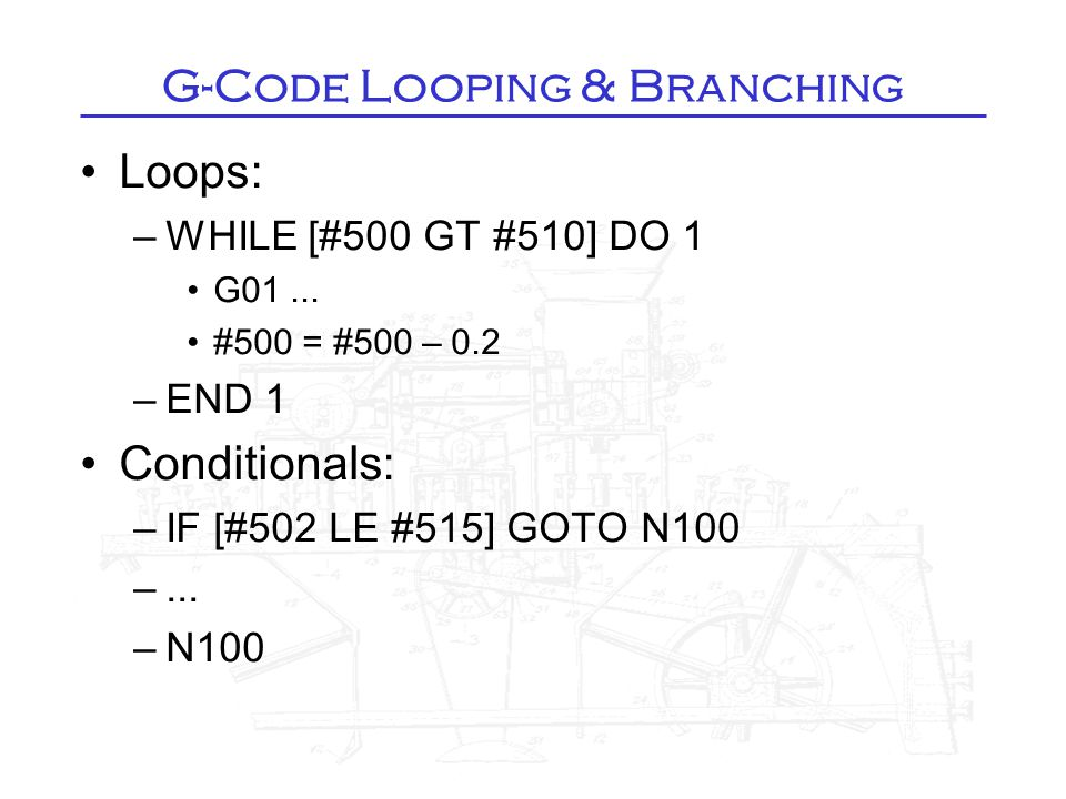 G-Code Looping & Branching Loops: –WHILE [#500 GT #510] DO 1 G01...