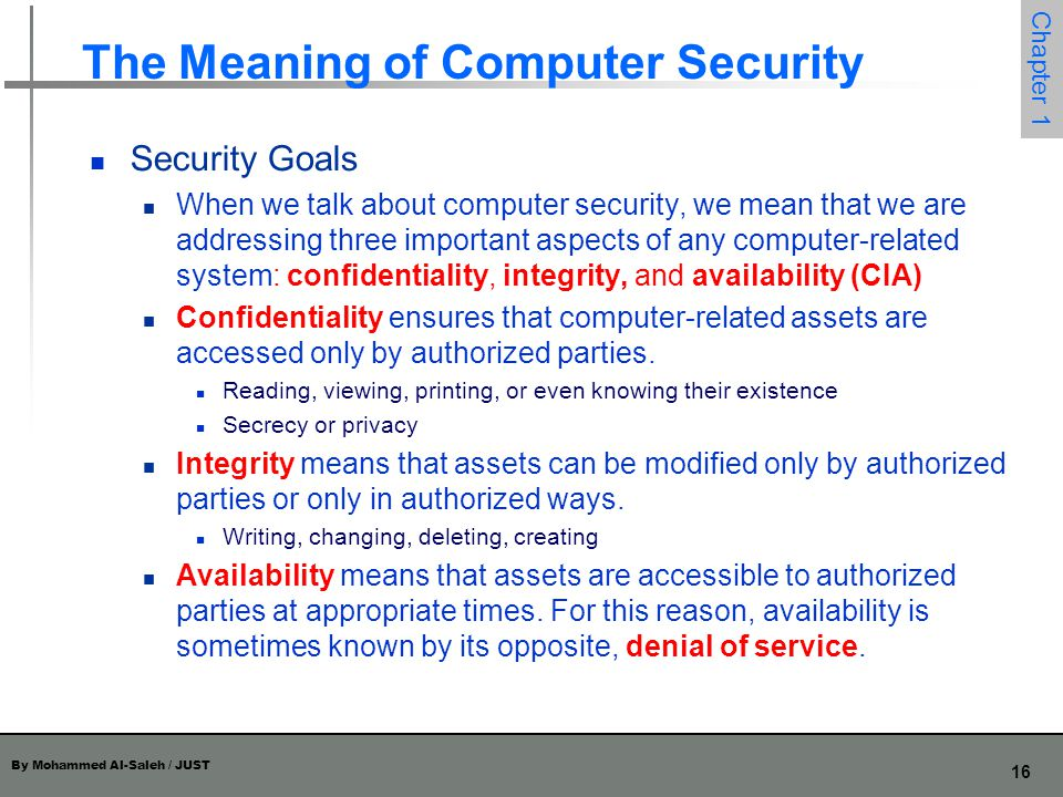 By Mohammed Al-Saleh / JUST 17 Chapter 1 Confidentiality, Integrity, and Availability One of the challenges in building a secure system is finding the right balance among the goals, which often conflict.