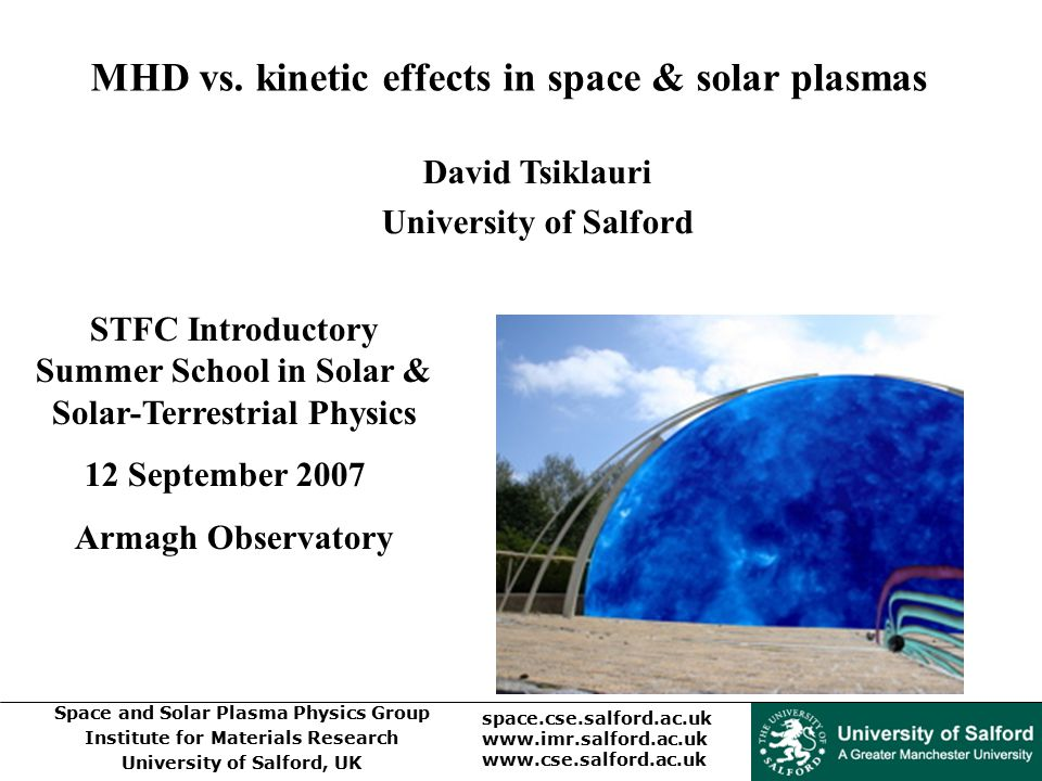 Space and Solar Plasma Physics Group Institute for Materials Research University of Salford, UK space.cse.salford.ac.uk www.imr.salford.ac.uk www.cse.salford.ac.uk MHD vs.