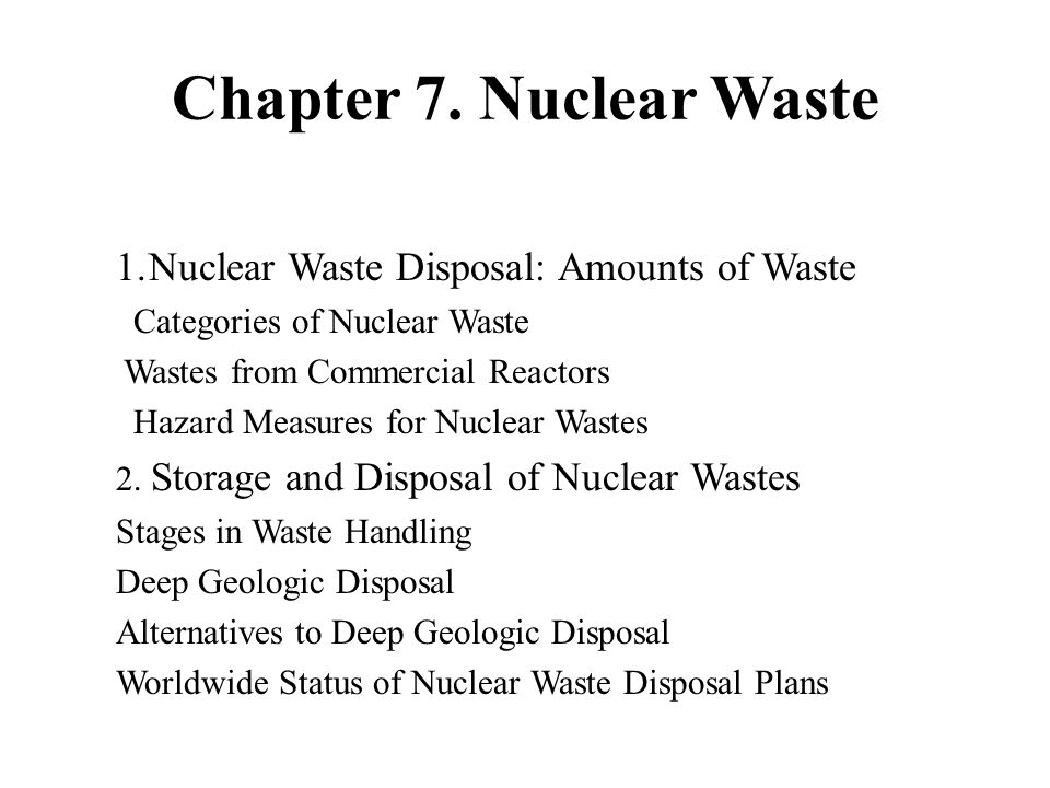 Nuclear Waste There four different kinds of waste: High- level (spent fuel and plutonium waste), transuranic (contaminated tools and clothes), low and mixed low-level (hazardous waste from hospitals), and uranium mill tailings.