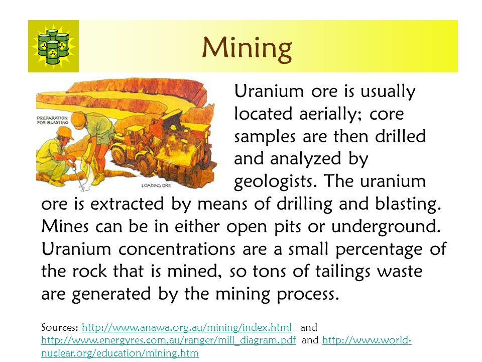 Mining Uranium ore is usually located aerially; core samples are then drilled and analyzed by geologists.