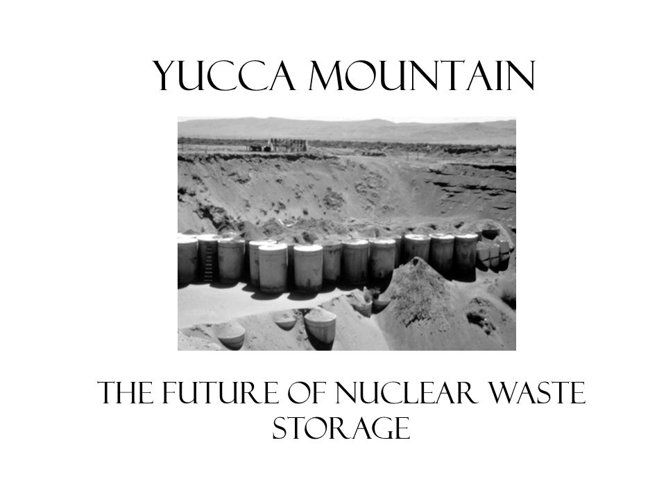 Yucca Mountain The Future of Nuclear Waste Storage