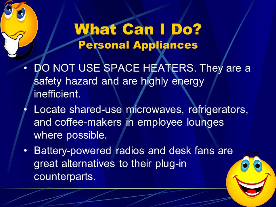 What Can I Do. Personal Appliances DO NOT USE SPACE HEATERS.