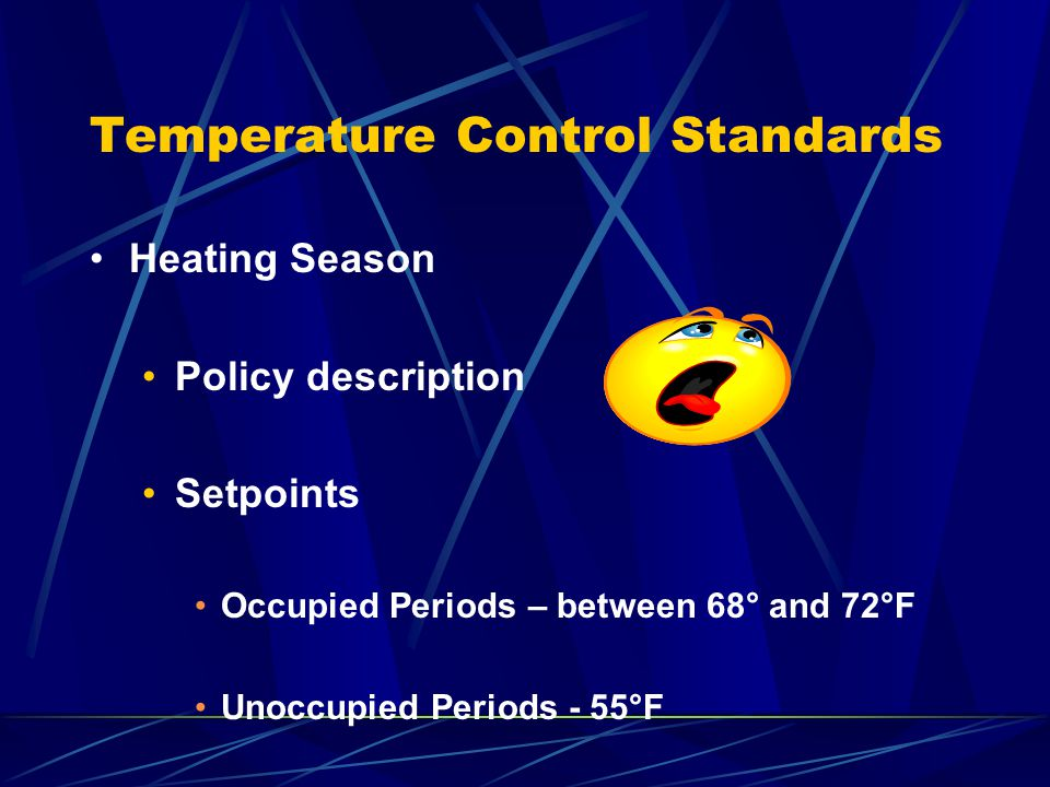 Temperature Control Standards Heating Season Results FY 2006 2,200,000 therms of natural gas not used ~$2 million cost avoidance Greenhouse gas emission reductions