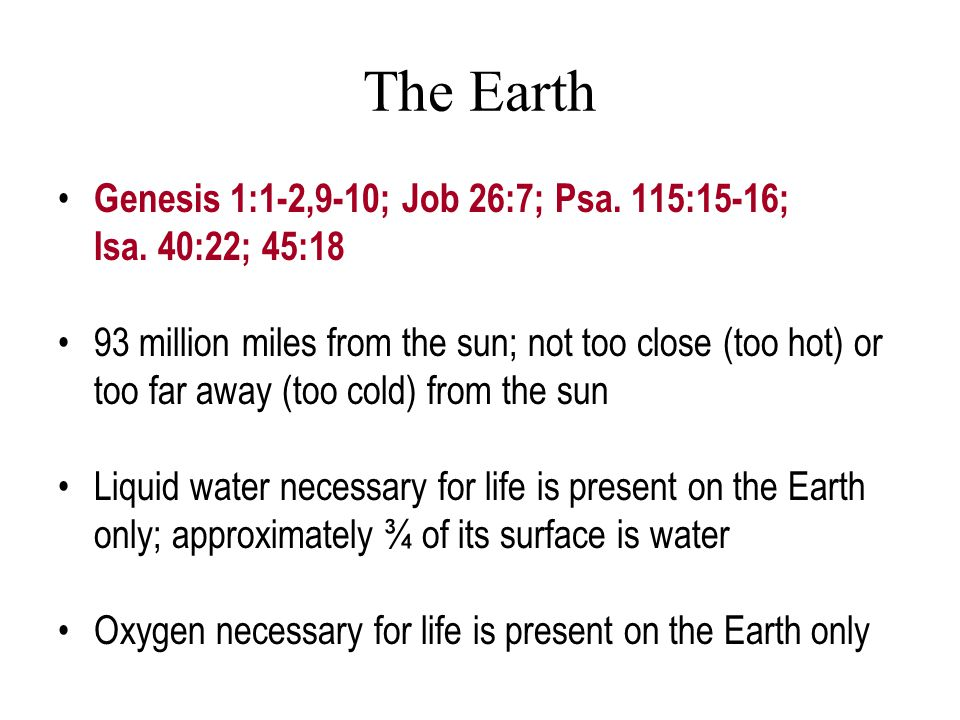 The Earth Genesis 1:1-2,9-10; Job 26:7; Psa. 115:15-16; Isa. 40:22; 45:18 93 million miles from the sun; not too close (too hot) or too far away (too