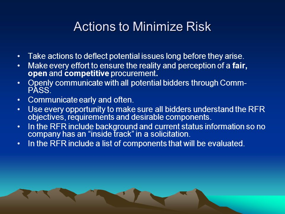 Actions to Minimize Risk Take actions to deflect potential issues long before they arise.