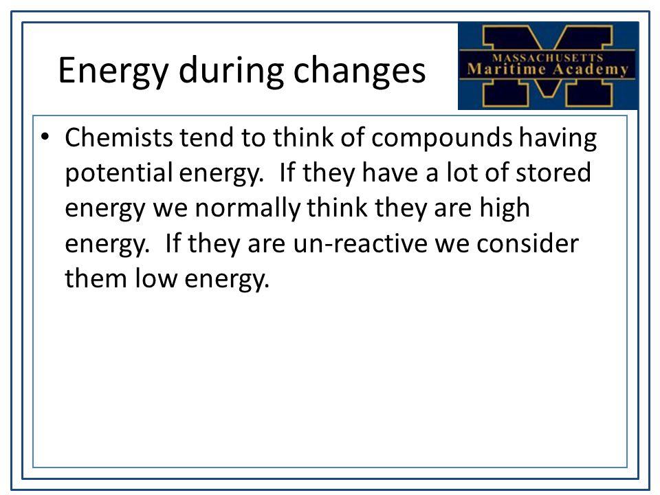 Energy during changes Chemists tend to think of compounds having potential energy.