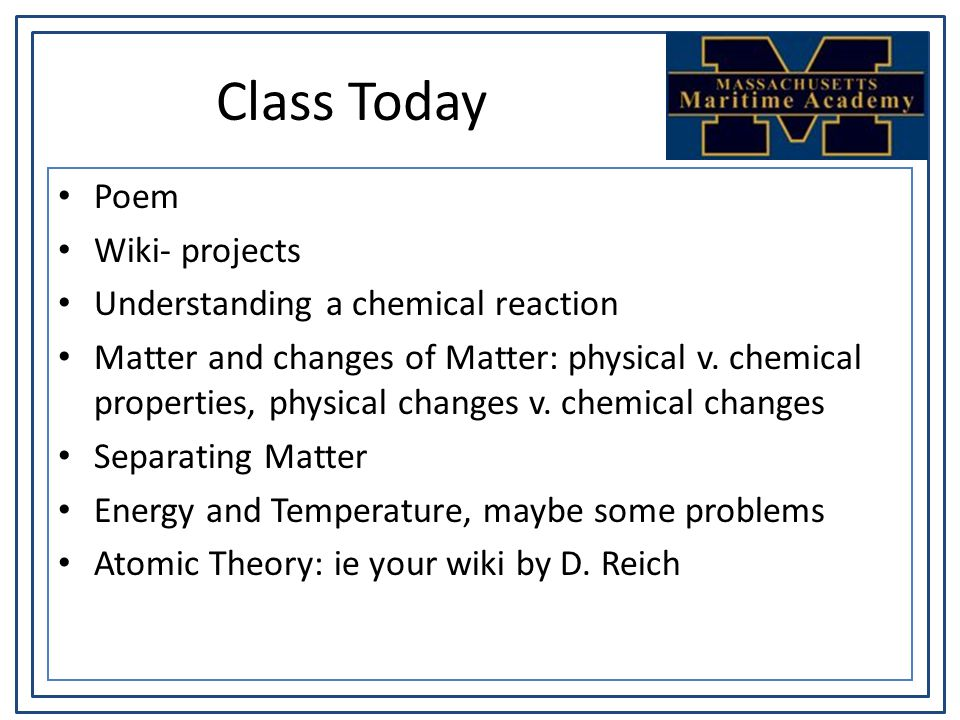 Class Today Poem Wiki- projects Understanding a chemical reaction Matter and changes of Matter: physical v.