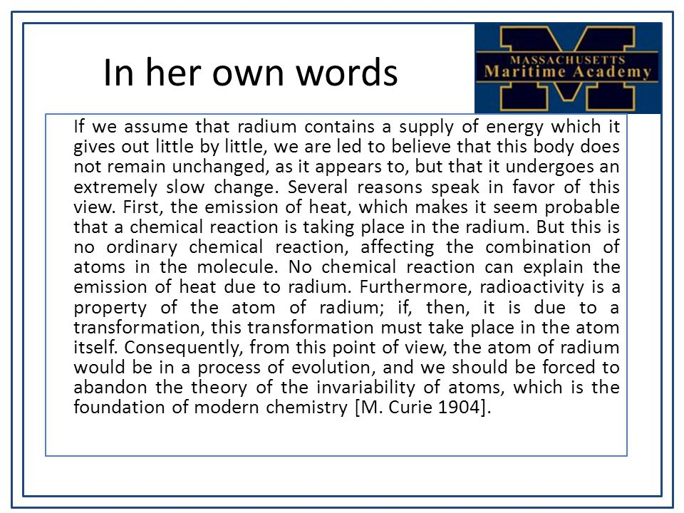 In her own words If we assume that radium contains a supply of energy which it gives out little by little, we are led to believe that this body does n