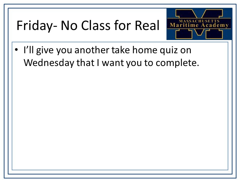 Friday- No Class for Real I'll give you another take home quiz on Wednesday that I want you to complete.