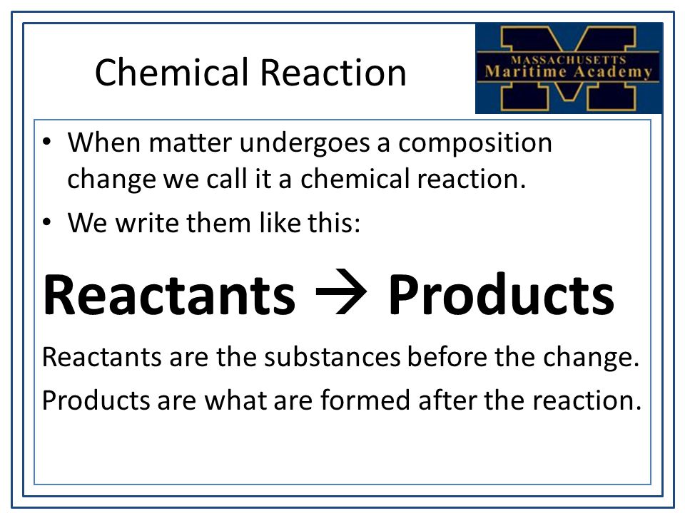Chemical Reaction When matter undergoes a composition change we call it a chemical reaction.