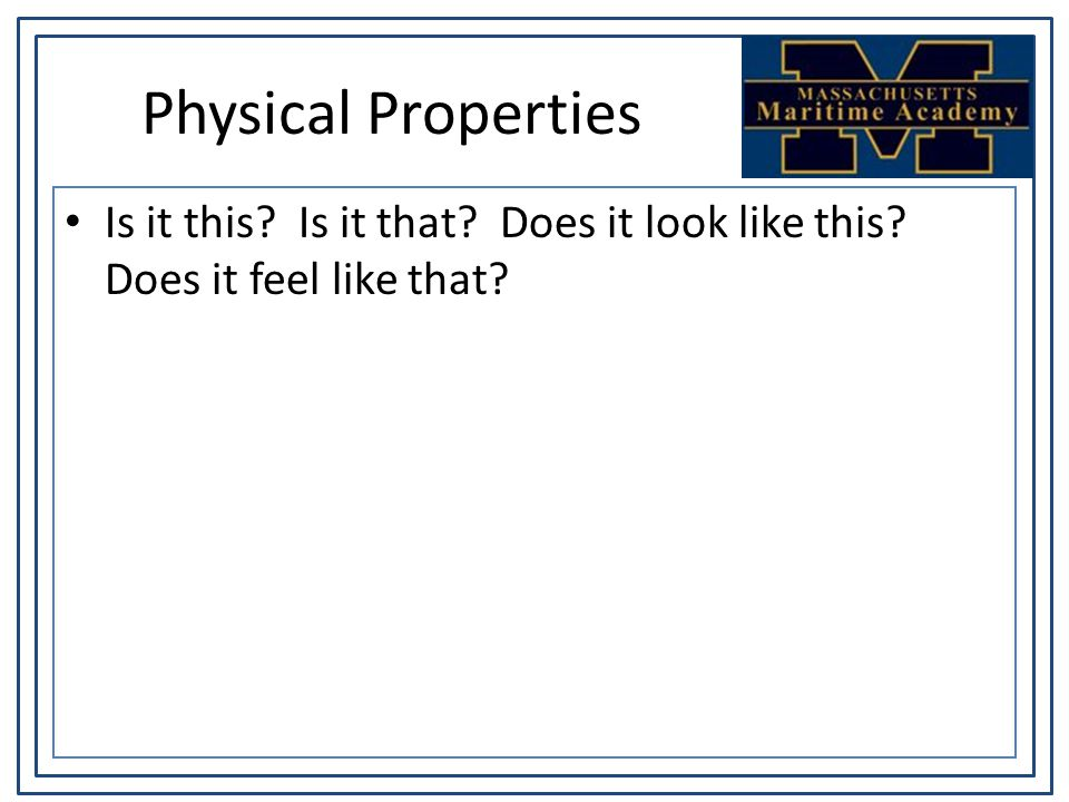 Physical Properties Is it this? Is it that? Does it look like this? Does it feel like that?