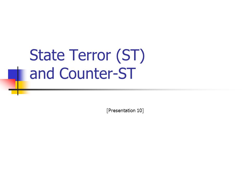 (2) State Terror (ST) & Counter-ST What are the causes and sustaining conditions for state terror.