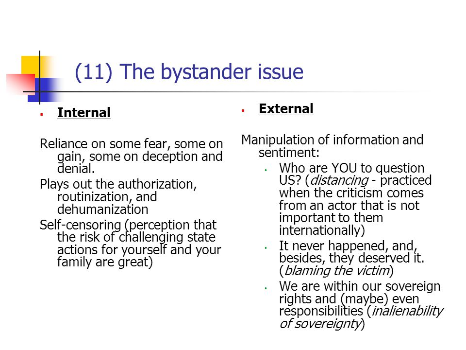 (11) The bystander issue  Internal Reliance on some fear, some on gain, some on deception and denial. Plays out the authorization, routinization, and