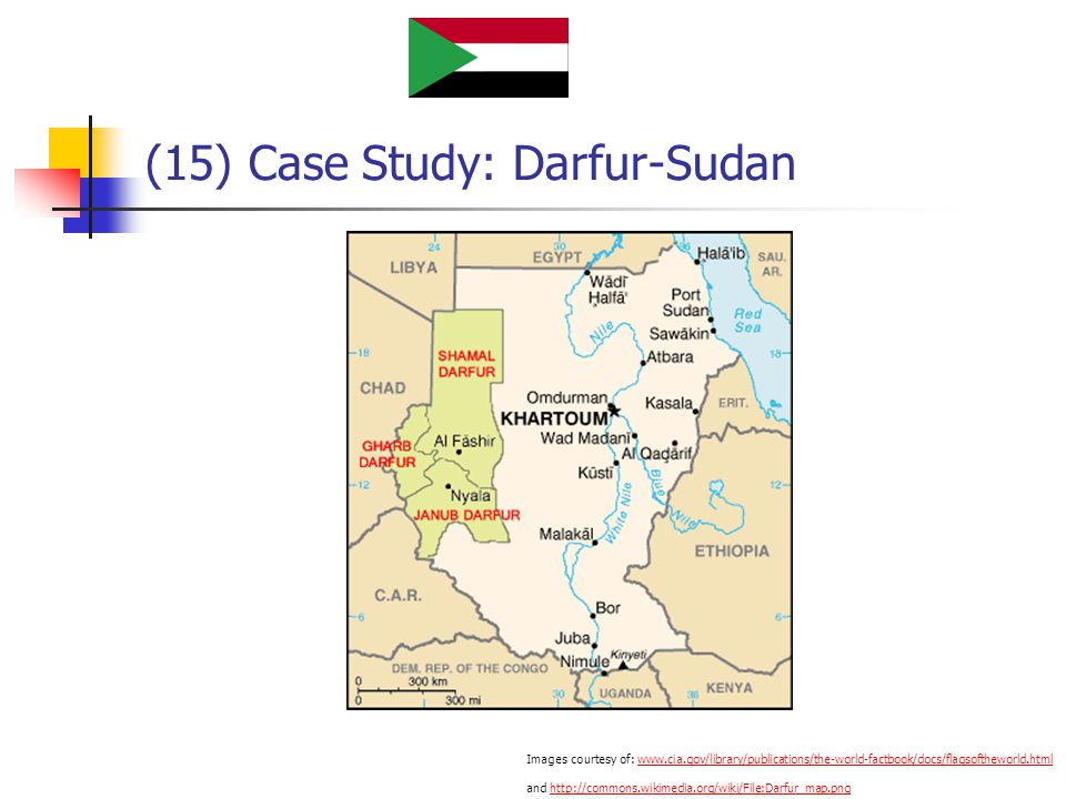 (15) Case Study: Darfur-Sudan Images courtesy of: www.cia.gov/library/publications/the-world-factbook/docs/flagsoftheworld.html and http://commons.wikimedia.org/wiki/File:Darfur_map.pngwww.cia.gov/library/publications/the-world-factbook/docs/flagsoftheworld.htmlhttp://commons.wikimedia.org/wiki/File:Darfur_map.png