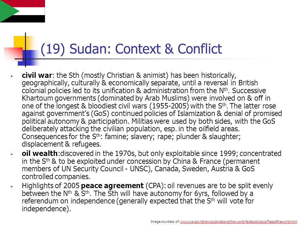 (19) Sudan: Context & Conflict  civil war: the Sth (mostly Christian & animist) has been historically, geographically, culturally & economically sepa