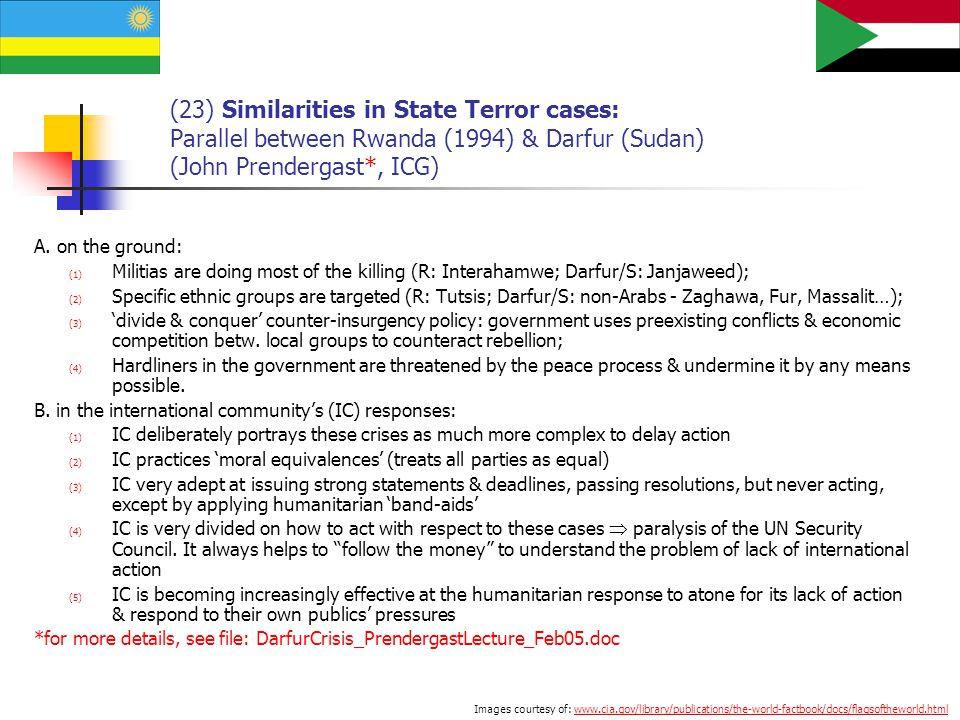 (23) Similarities in State Terror cases: Parallel between Rwanda (1994) & Darfur (Sudan) (John Prendergast*, ICG) A.