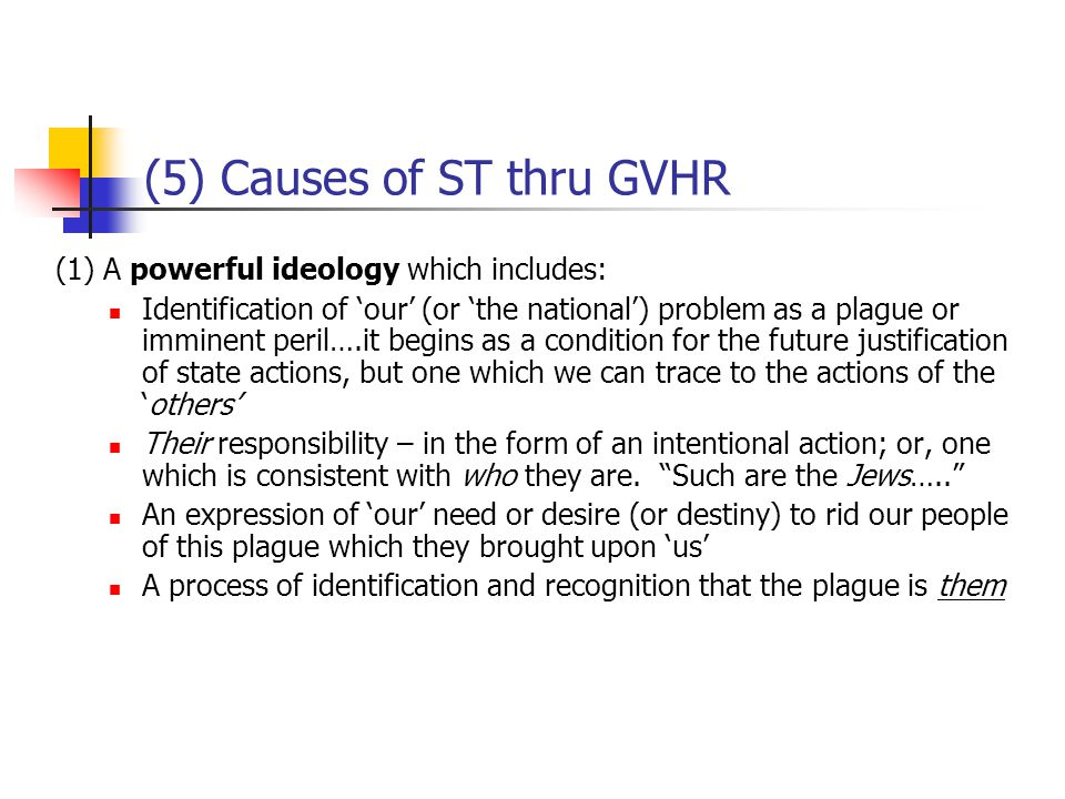 (5) Causes of ST thru GVHR (1) A powerful ideology which includes: Identification of 'our' (or 'the national') problem as a plague or imminent peril….