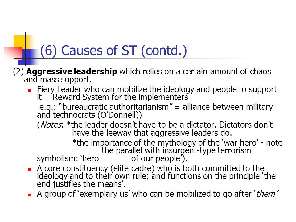 (6) Causes of ST (contd.) (2) Aggressive leadership which relies on a certain amount of chaos and mass support. Fiery Leader who can mobilize the ideo