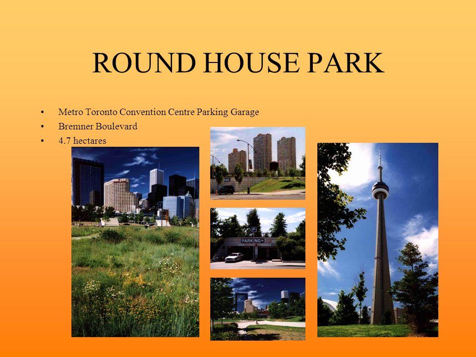 ROUND HOUSE PARK Metro Toronto Convention Centre Parking Garage Bremner Boulevard 4.7 hectares