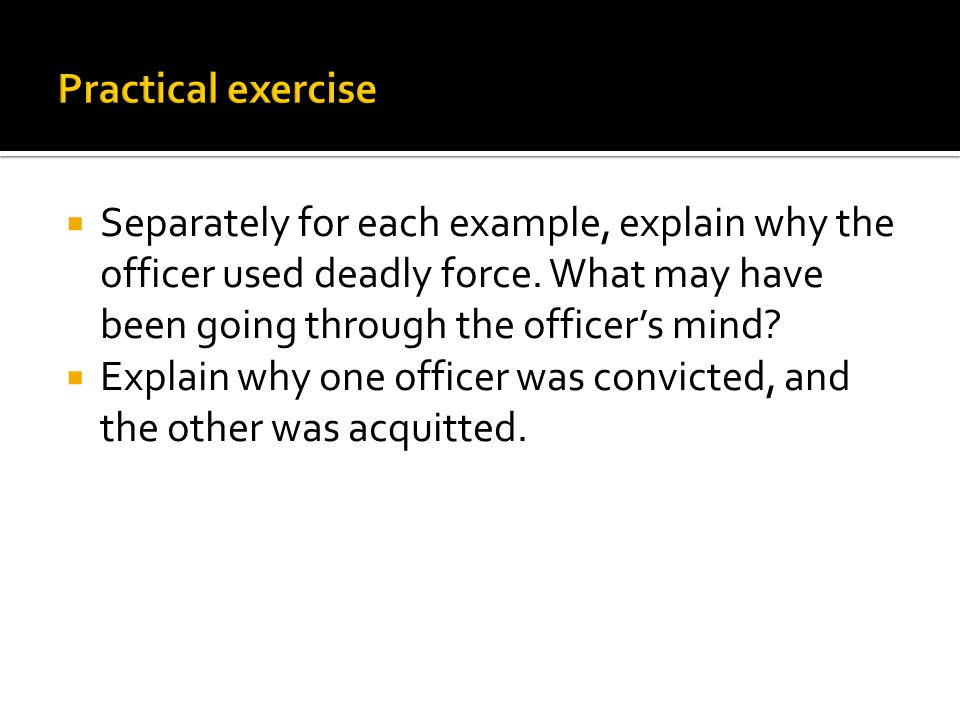  Separately for each example, explain why the officer used deadly force.