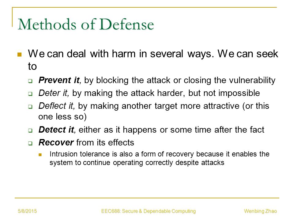 5/8/2015 EEC688: Secure & Dependable Computing Wenbing Zhao Methods of Defense We can deal with harm in several ways.