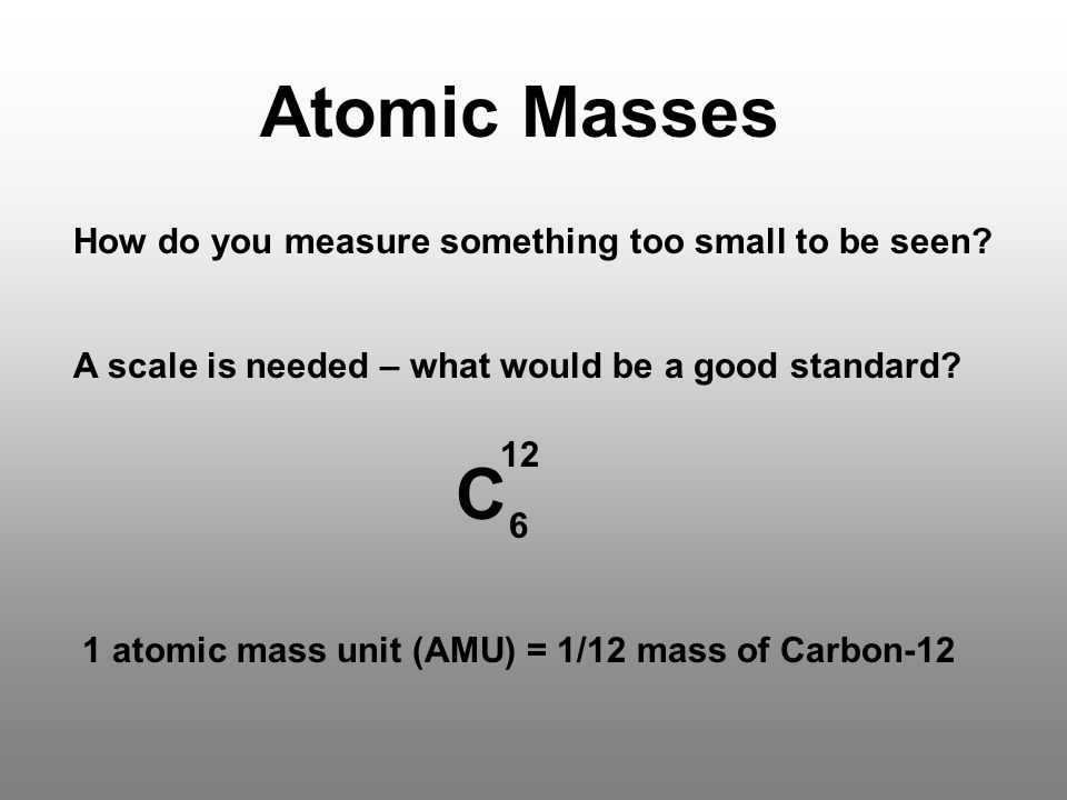 Atomic Masses How do you measure something too small to be seen.