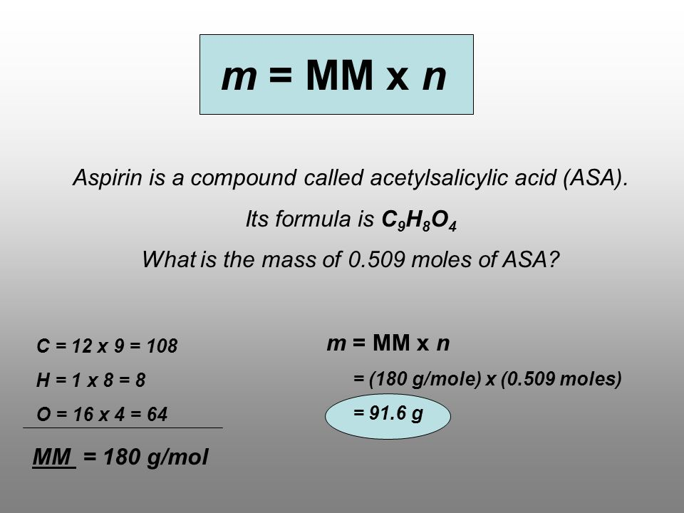 m = MM x n Aspirin is a compound called acetylsalicylic acid (ASA).
