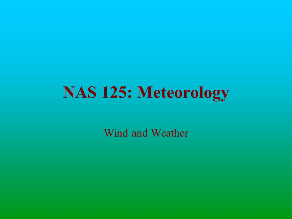 NAS 125: Meteorology Wind and Weather