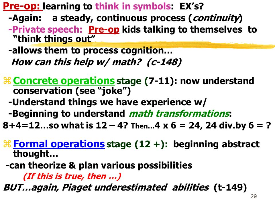 30 Piaget: Father of cognitive psych.  What he got right & wrong : (p.149…Reflecting…) 1. What he…got right: 2.
