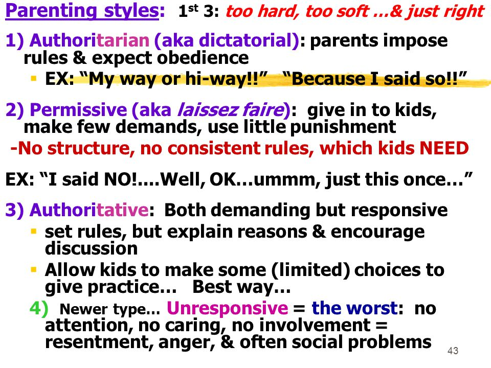 44 Idea that loving, authoritative parenting style = best is confirmed by many correlational studies in more than 200 cultures worldwide …BEST chances for kids….Below