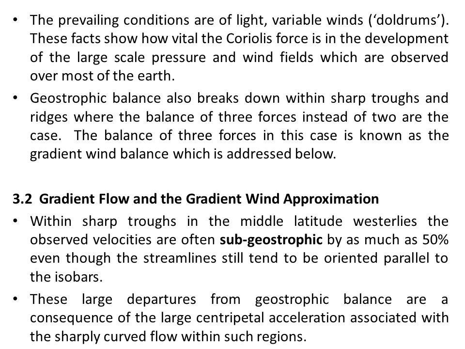 The prevailing conditions are of light, variable winds ('doldrums'). These facts show how vital the Coriolis force is in the development of the large