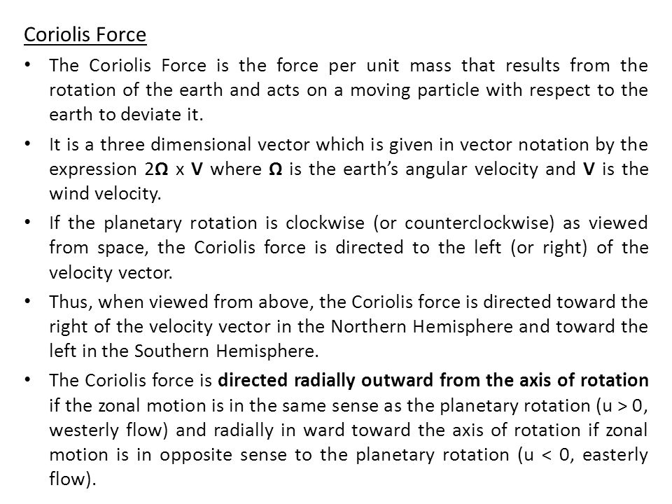 Coriolis Force The Coriolis Force is the force per unit mass that results from the rotation of the earth and acts on a moving particle with respect to